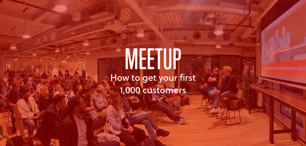MeetUp How to get your first thousand customers